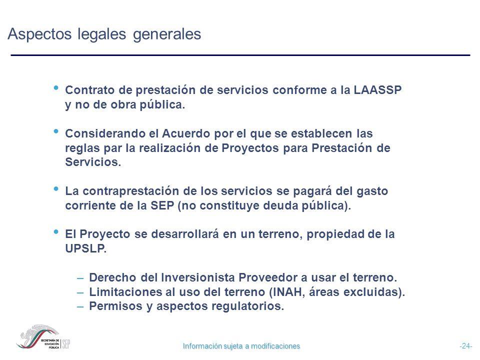 Información sujeta a modificaciones -24- Aspectos legales generales Contrato de prestación de servicios conforme a la LAASSP y no de obra pública. Con