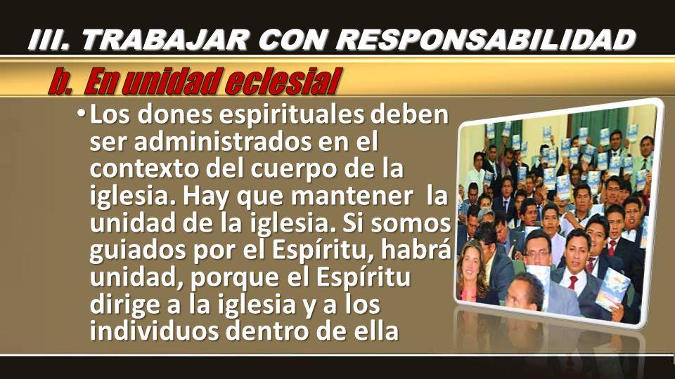 Los dones espirituales deben ser administrados en el contexto del cuerpo de la iglesia. Hay que mantener la unidad de la iglesia. Si somos guiados por