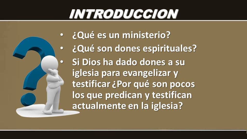 ¿Qué es un ministerio? ¿Qué es un ministerio? ¿Qué son dones espirituales? ¿Qué son dones espirituales? Si Dios ha dado dones a su iglesia para evange