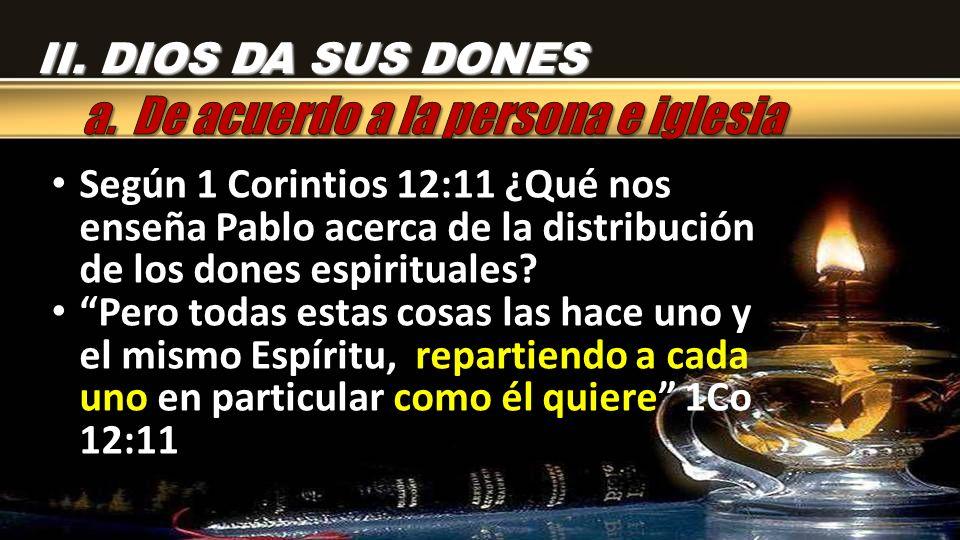 Según 1 Corintios 12:11 ¿Qué nos enseña Pablo acerca de la distribución de los dones espirituales? Pero todas estas cosas las hace uno y el mismo Espí