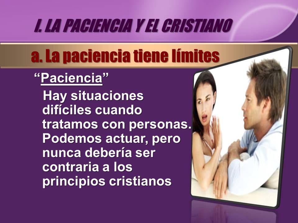 PacienciaPaciencia Hay situaciones difíciles cuando tratamos con personas. Podemos actuar, pero nunca debería ser contraria a los principios cristiano