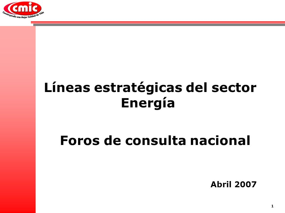 Líneas estratégicas del sector Energía 1 Foros de consulta nacional Abril 2007