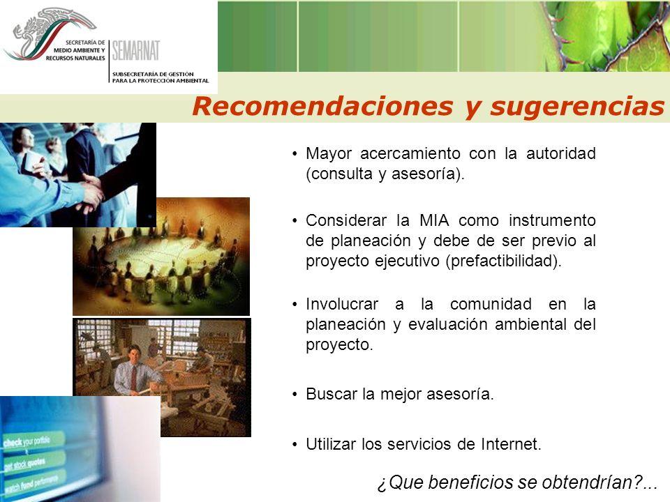 Recomendaciones y sugerencias Mayor acercamiento con la autoridad (consulta y asesoría). Considerar la MIA como instrumento de planeación y debe de se