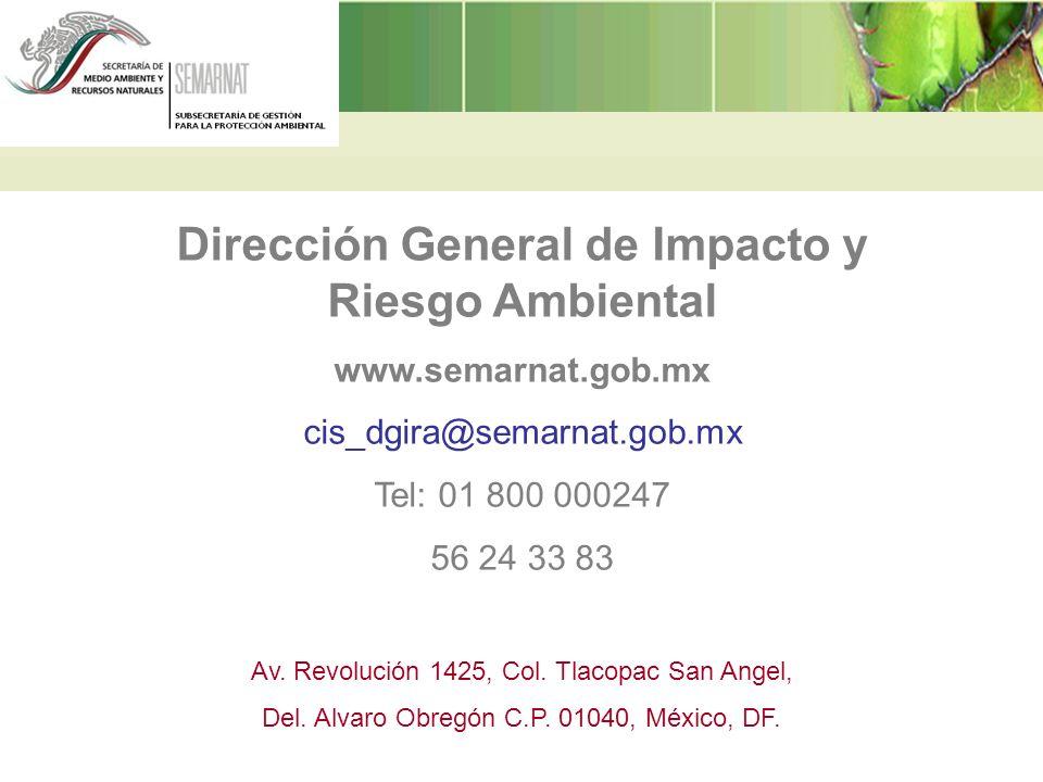Dirección General de Impacto y Riesgo Ambiental www.semarnat.gob.mx cis_dgira@semarnat.gob.mx Tel: 01 800 000247 56 24 33 83 Av. Revolución 1425, Col.