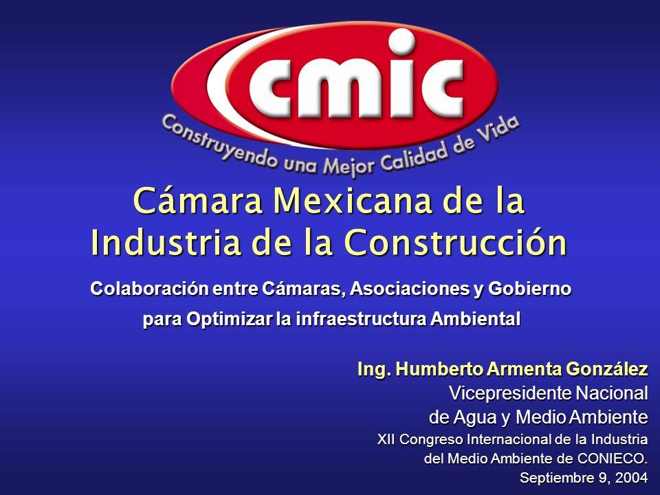 Colaboración entre Cámaras, Asociaciones y Gobierno para Optimizar la infraestructura Ambiental Ing. Humberto Armenta González Vicepresidente Nacional
