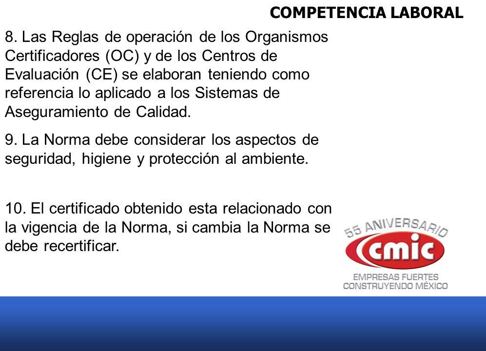 COMPETENCIA LABORAL 8. Las Reglas de operación de los Organismos Certificadores (OC) y de los Centros de Evaluación (CE) se elaboran teniendo como ref