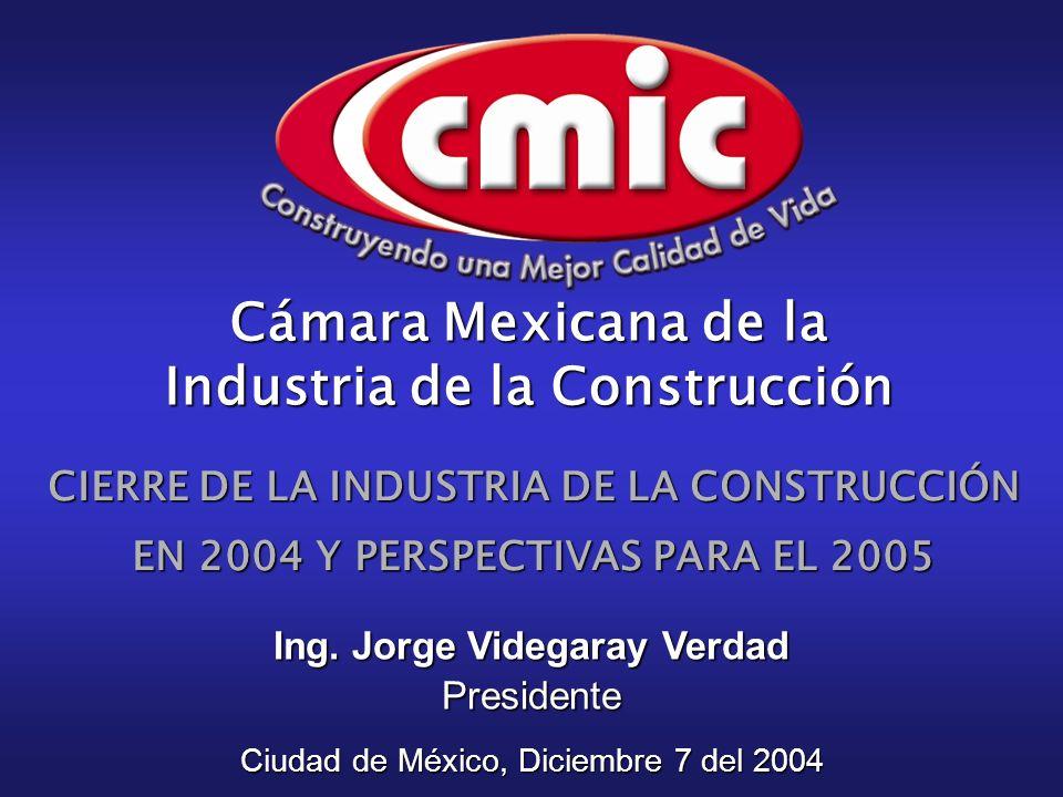 CIERRE DE LA INDUSTRIA DE LA CONSTRUCCIÓN EN 2004 Y PERSPECTIVAS PARA EL 2005 Ciudad de México, Diciembre 7 del 2004 Ing.