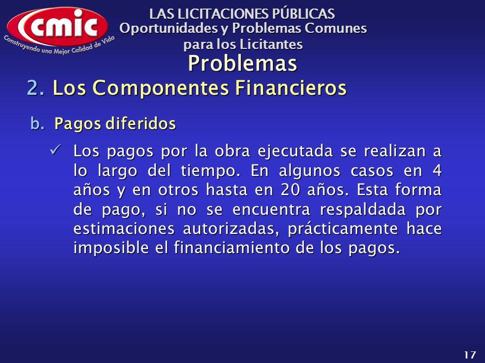 LAS LICITACIONES PÚBLICAS Oportunidades y Problemas Comunes para los Licitantes 17 Problemas b.Pagos diferidos Los pagos por la obra ejecutada se realizan a lo largo del tiempo.