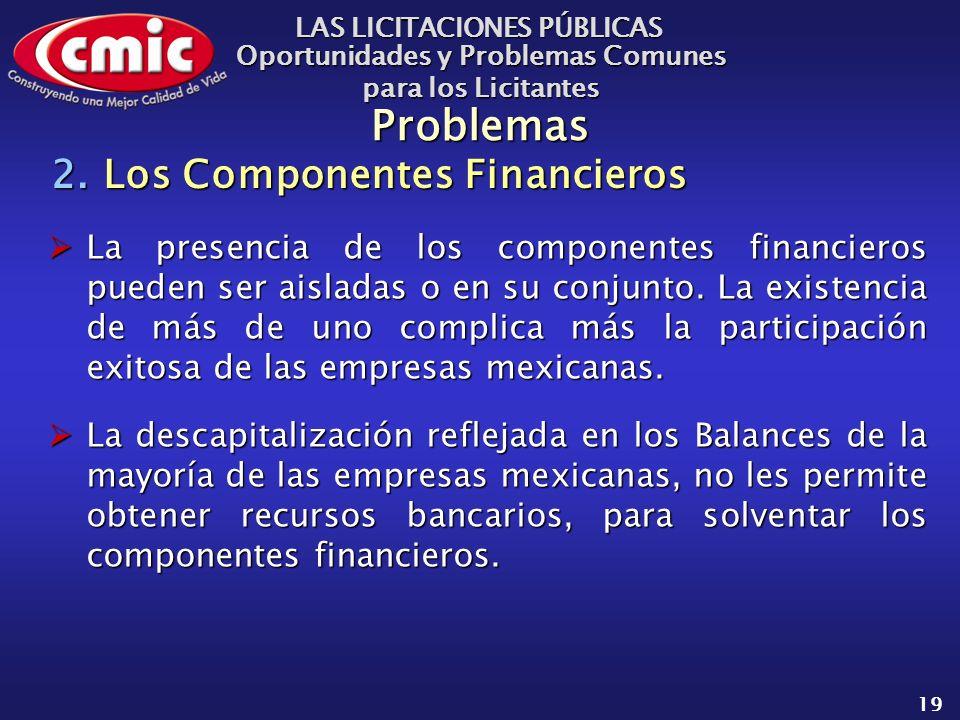 LAS LICITACIONES PÚBLICAS Oportunidades y Problemas Comunes para los Licitantes 19 Problemas La presencia de los componentes financieros pueden ser aisladas o en su conjunto.