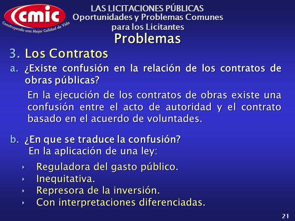 LAS LICITACIONES PÚBLICAS Oportunidades y Problemas Comunes para los Licitantes 21 Problemas a.¿Existe confusión en la relación de los contratos de obras públicas.