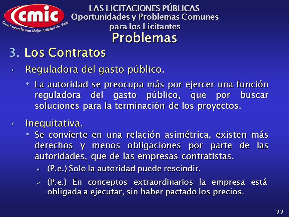 LAS LICITACIONES PÚBLICAS Oportunidades y Problemas Comunes para los Licitantes 22 Problemas Reguladora del gasto público.Reguladora del gasto público.