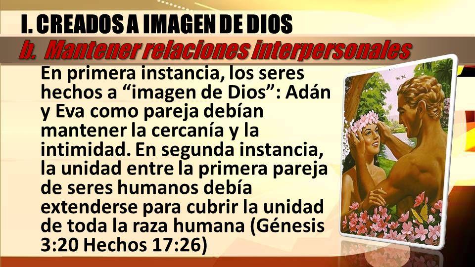 En primera instancia, los seres hechos a imagen de Dios: Adán y Eva como pareja debían mantener la cercanía y la intimidad. En segunda instancia, la u