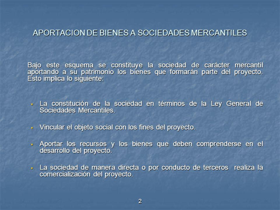 2 APORTACION DE BIENES A SOCIEDADES MERCANTILES Bajo este esquema se constituye la sociedad de carácter mercantil aportando a su patrimonio los bienes