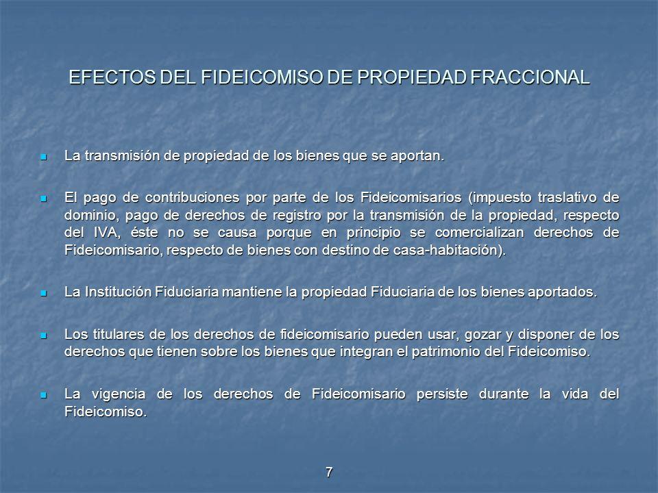 7 EFECTOS DEL FIDEICOMISO DE PROPIEDAD FRACCIONAL La transmisión de propiedad de los bienes que se aportan. La transmisión de propiedad de los bienes