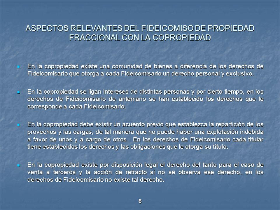 8 ASPECTOS RELEVANTES DEL FIDEICOMISO DE PROPIEDAD FRACCIONAL CON LA COPROPIEDAD En la copropiedad existe una comunidad de bienes a diferencia de los