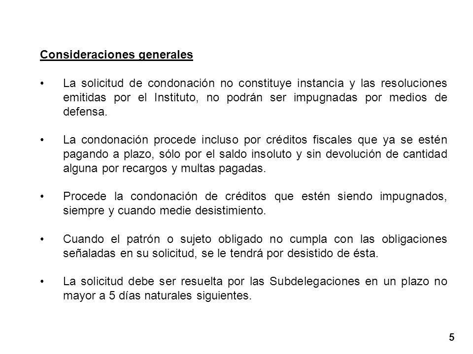 Consideraciones generales La solicitud de condonación no constituye instancia y las resoluciones emitidas por el Instituto, no podrán ser impugnadas por medios de defensa.