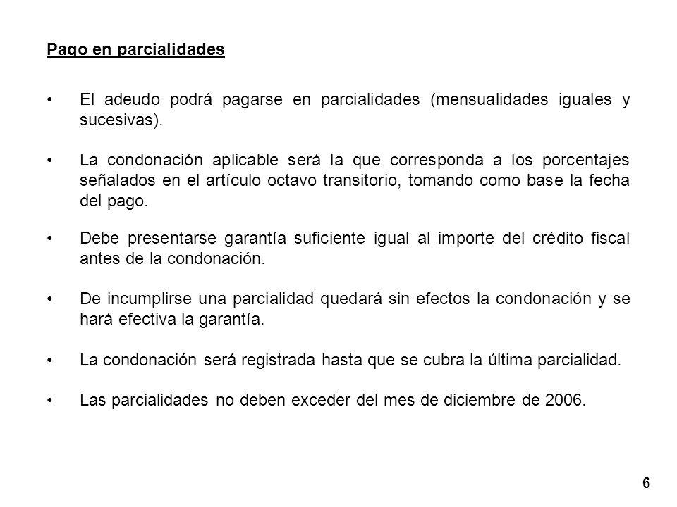 6 Pago en parcialidades El adeudo podrá pagarse en parcialidades (mensualidades iguales y sucesivas).