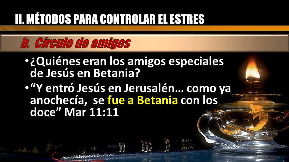 ¿Quiénes eran los amigos especiales de Jesús en Betania? ¿Quiénes eran los amigos especiales de Jesús en Betania? Y entró Jesús en Jerusalén… como ya