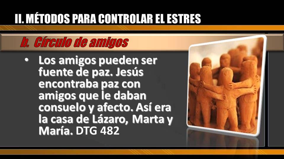 Los amigos pueden ser fuente de paz. Jesús encontraba paz con amigos que le daban consuelo y afecto. Así era la casa de Lázaro, Marta y María. Los ami