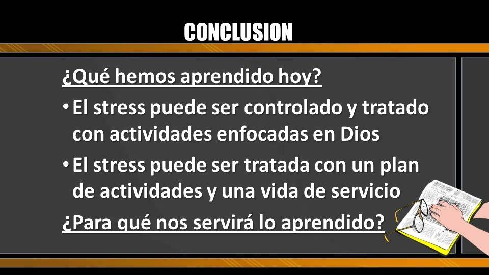CONCLUSION ¿Qué hemos aprendido hoy? El stress puede ser controlado y tratado con actividades enfocadas en Dios El stress puede ser controlado y trata