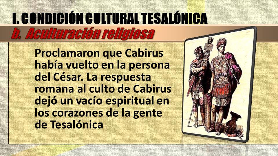 Proclamaron que Cabirus había vuelto en la persona del César. La respuesta romana al culto de Cabirus dejó un vacío espiritual en los corazones de la