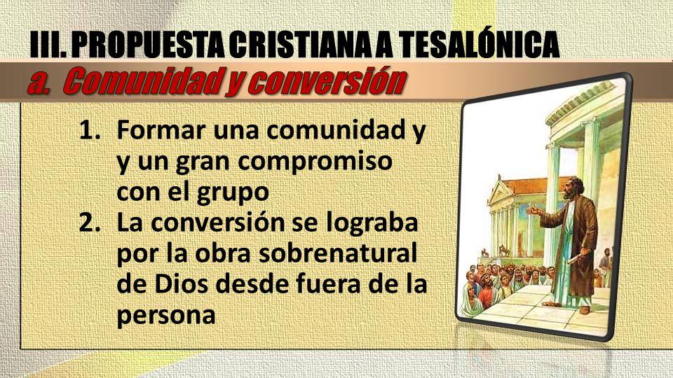1.Formar una comunidad y y un gran compromiso con el grupo 2.La conversión se lograba por la obra sobrenatural de Dios desde fuera de la persona III.