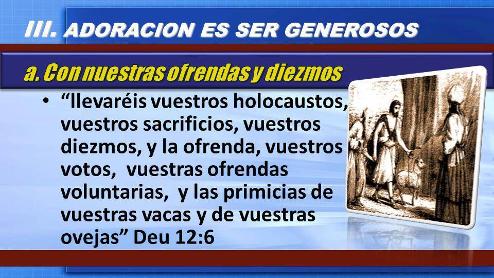 llevaréis vuestros holocaustos, vuestros sacrificios, vuestros diezmos, y la ofrenda, vuestros votos, vuestras ofrendas voluntarias, y las primicias d