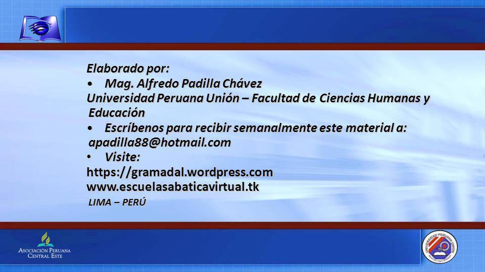 Elaborado por: Mag. Alfredo Padilla ChávezMag. Alfredo Padilla Chávez Universidad Peruana Unión – Facultad de Ciencias Humanas y Educación Escríbenos