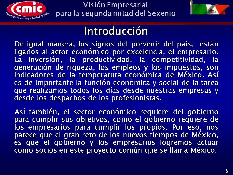 Visión Empresarial para la segunda mitad del Sexenio 5 De igual manera, los signos del porvenir del país, están ligados al actor económico por excelencia, el empresario.