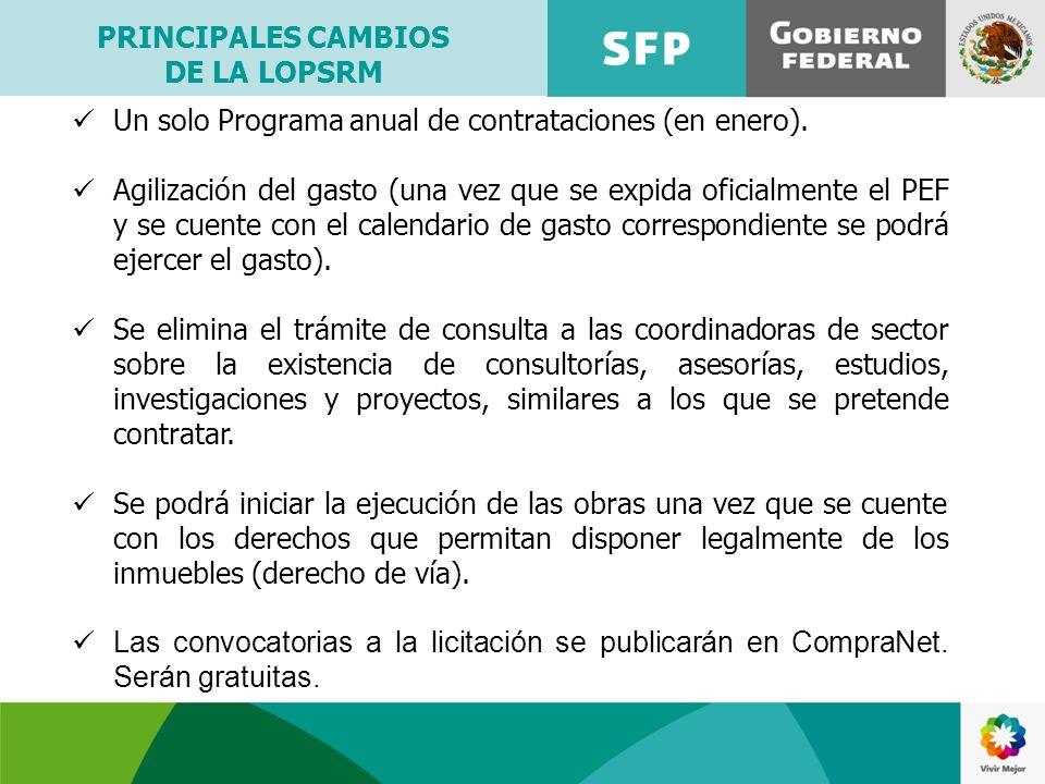 PRINCIPALES CAMBIOS DE LA LOPSRM Un solo Programa anual de contrataciones (en enero). Agilización del gasto (una vez que se expida oficialmente el PEF