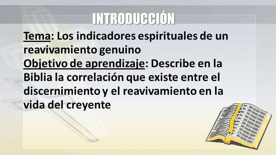 INTRODUCCIÓN Tema: Los indicadores espirituales de un reavivamiento genuino Objetivo de aprendizaje: Describe en la Biblia la correlación que existe e