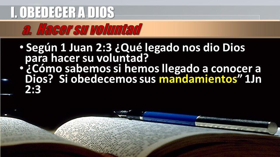 I. OBEDECER A DIOS Según 1 Juan 2:3 ¿Qué legado nos dio Dios para hacer su voluntad? ¿Cómo sabemos si hemos llegado a conocer a Dios? Si obedecemos su