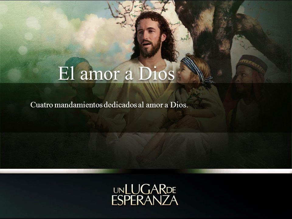 El amor a Dios Cuatro mandamientos dedicados al amor a Dios.