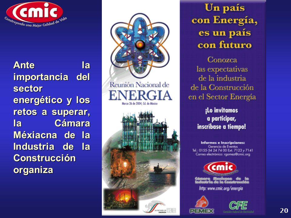 UN PAÍS CON ENERGÍA, ES UN PAÍS CON FUTURO 20 Ante la importancia del sector energético y los retos a superar, la Cámara Méxiacna de la Industria de la Construcción organiza