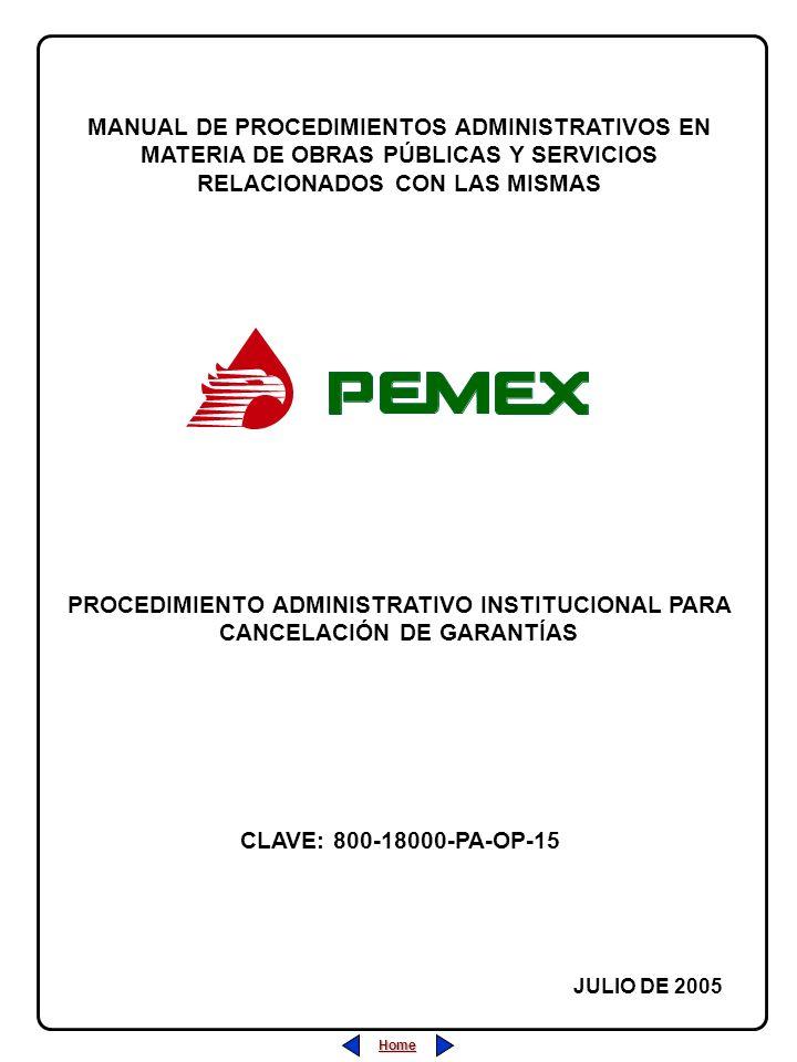 Home MANUAL DE PROCEDIMIENTOS ADMINISTRATIVOS EN MATERIA DE OBRAS PÚBLICAS Y SERVICIOS RELACIONADOS CON LAS MISMAS JULIO DE 2005 PROCEDIMIENTO ADMINISTRATIVO INSTITUCIONAL PARA CANCELACIÓN DE GARANTÍAS CLAVE: 800-18000-PA-OP-15