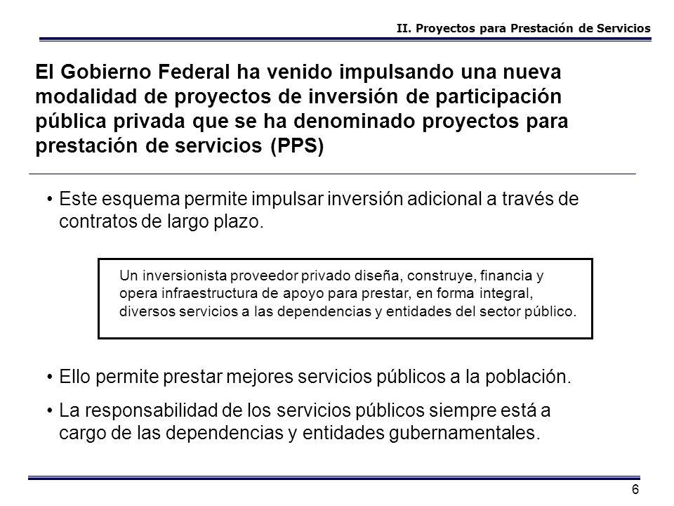 6 El Gobierno Federal ha venido impulsando una nueva modalidad de proyectos de inversión de participación pública privada que se ha denominado proyect