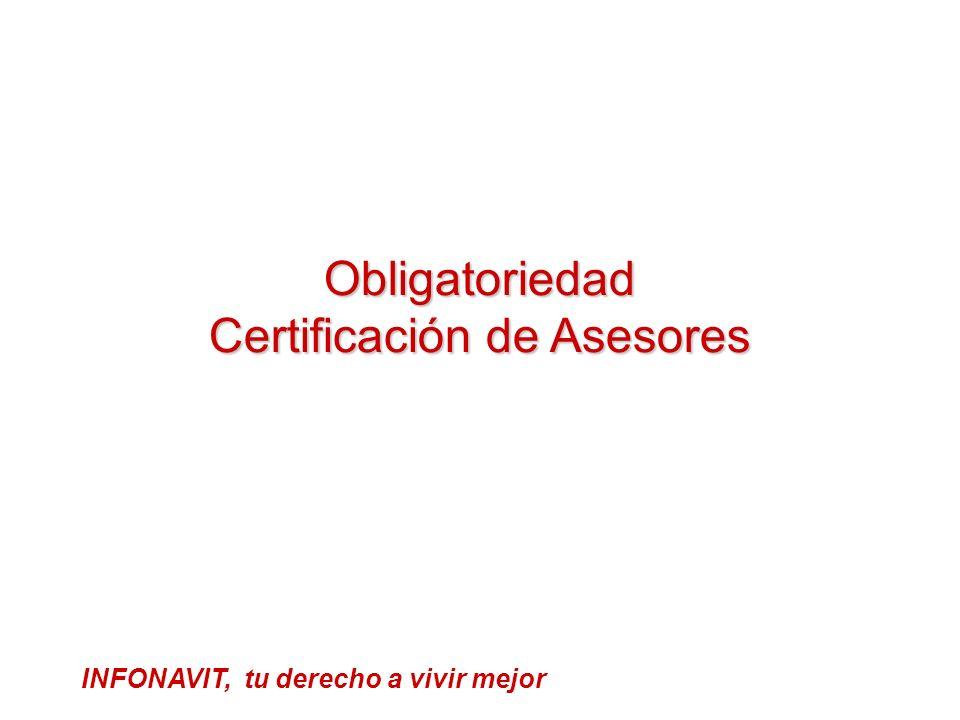 Obligatoriedad Certificación de Asesores INFONAVIT, tu derecho a vivir mejor