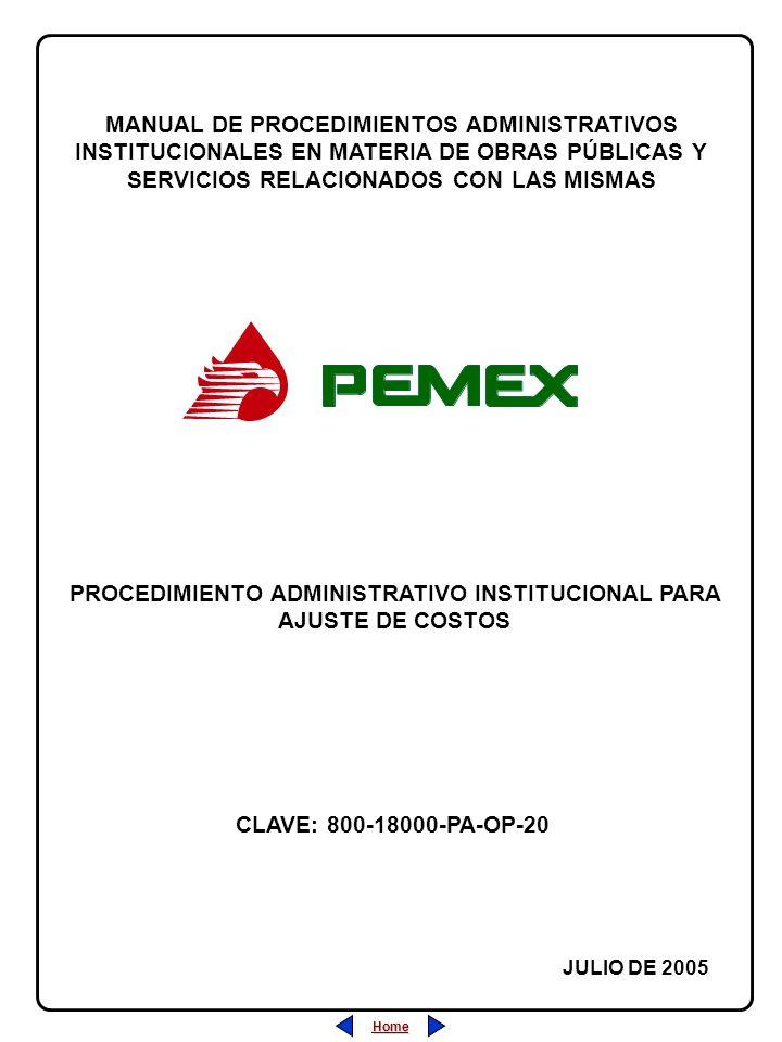 Home MANUAL DE PROCEDIMIENTOS ADMINISTRATIVOS INSTITUCIONALES EN MATERIA DE OBRAS PÚBLICAS Y SERVICIOS RELACIONADOS CON LAS MISMAS JULIO DE 2005 PROCEDIMIENTO ADMINISTRATIVO INSTITUCIONAL PARA AJUSTE DE COSTOS CLAVE: 800-18000-PA-OP-20