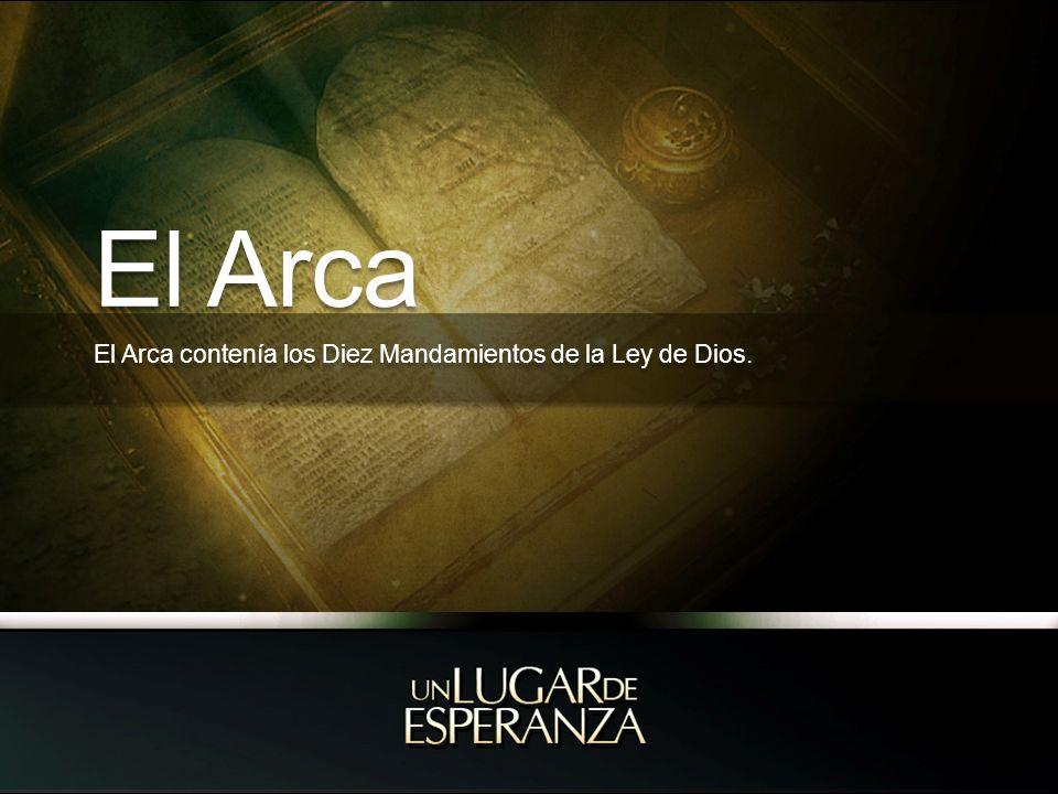El Arca El Arca contenía los Diez Mandamientos de la Ley de Dios.