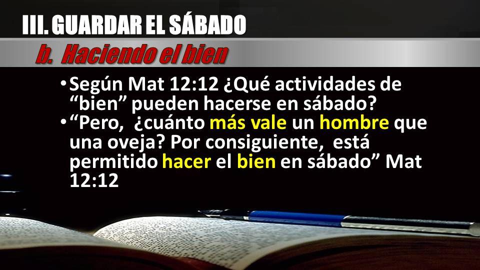 Según Mat 12:12 ¿Qué actividades de bien pueden hacerse en sábado? Pero, ¿cuánto más vale un hombre que una oveja? Por consiguiente, está permitido ha