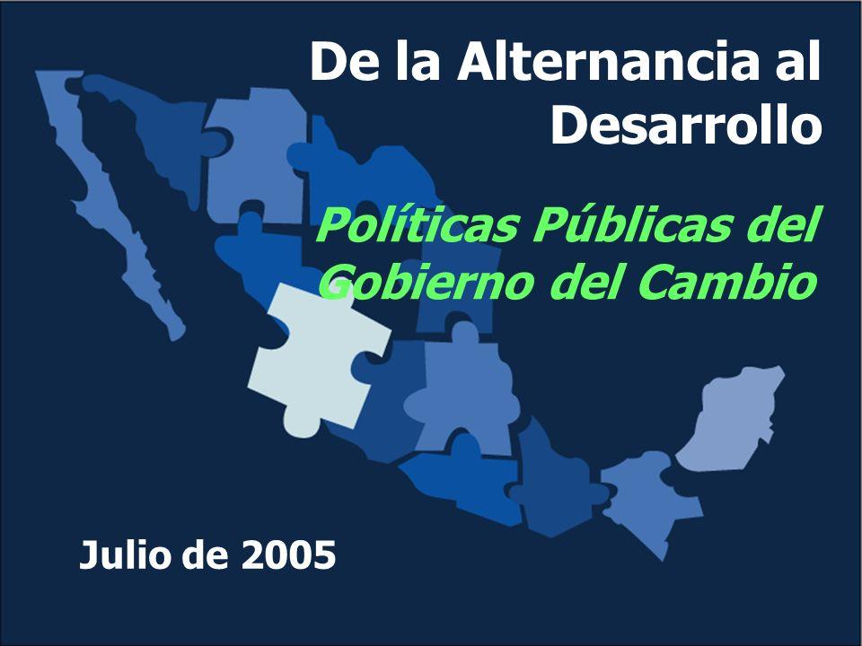De la Alternancia al Desarrollo Políticas Públicas del Gobierno del Cambio Julio de 2005
