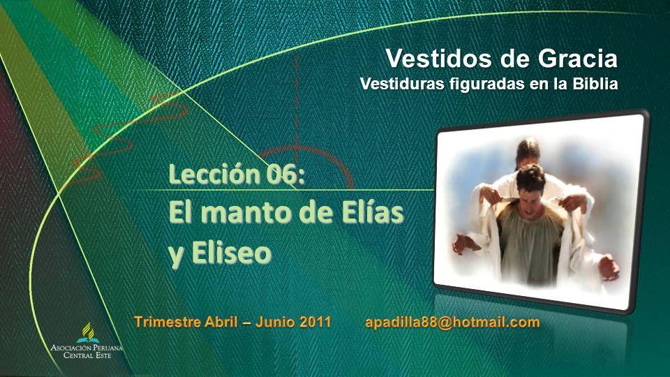 Lección 06: El manto de Elías y Eliseo Vestidos de Gracia Vestiduras figuradas en la Biblia