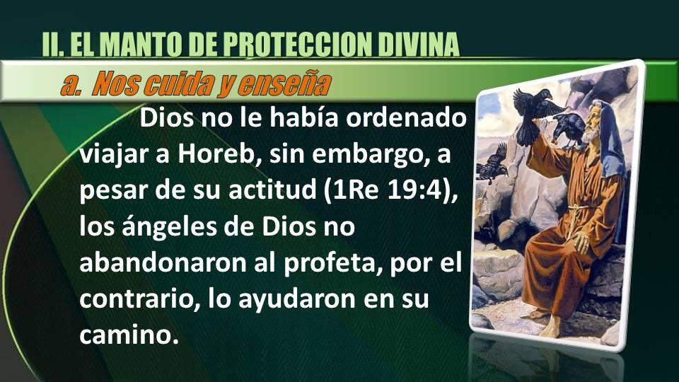 Dios no le había ordenado viajar a Horeb, sin embargo, a pesar de su actitud (1Re 19:4), los ángeles de Dios no abandonaron al profeta, por el contrar