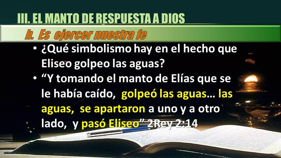 ¿Qué simbolismo hay en el hecho que Eliseo golpeo las aguas? ¿Qué simbolismo hay en el hecho que Eliseo golpeo las aguas? Y tomando el manto de Elías