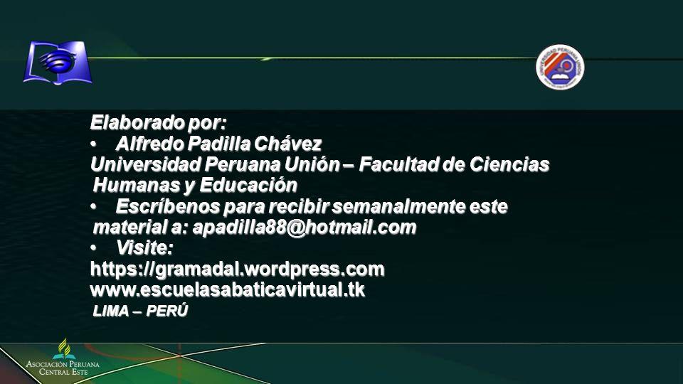 Elaborado por: Alfredo Padilla ChávezAlfredo Padilla Chávez Universidad Peruana Unión – Facultad de Ciencias Humanas y Educación Escríbenos para recib
