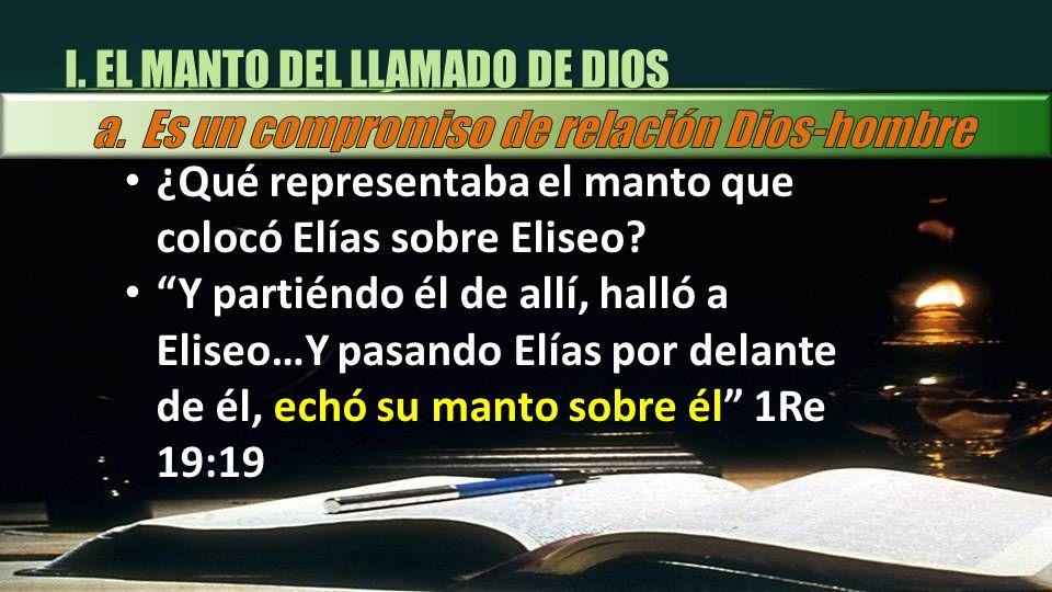 El manto significaba: Responsabilidad, autoridad, unción (Poder) Cuando Elías echó sobre los hombros del joven (Eliseo) el manto… para él, era la señal de que Dios lo llamaba a ser sucesor de Elías (PR 164).