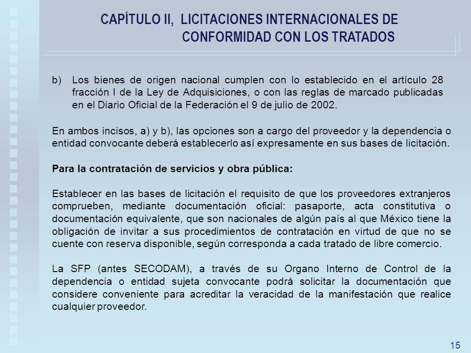 CAPÍTULO II, LICITACIONES INTERNACIONALES DE CONFORMIDAD CON LOS TRATADOS b)Los bienes de origen nacional cumplen con lo establecido en el artículo 28 fracción I de la Ley de Adquisiciones, o con las reglas de marcado publicadas en el Diario Oficial de la Federación el 9 de julio de 2002.
