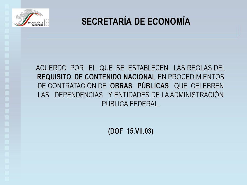 SECRETARÍA DE ECONOMÍA ACUERDO POR EL QUE SE ESTABLECEN LAS REGLAS DEL REQUISITO DE CONTENIDO NACIONAL EN PROCEDIMIENTOS DE CONTRATACIÓN DE OBRAS PÚBLICAS QUE CELEBREN LAS DEPENDENCIAS Y ENTIDADES DE LA ADMINISTRACIÓN PÚBLICA FEDERAL.