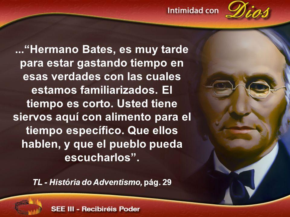 ...Hermano Bates, es muy tarde para estar gastando tiempo en esas verdades con las cuales estamos familiarizados.