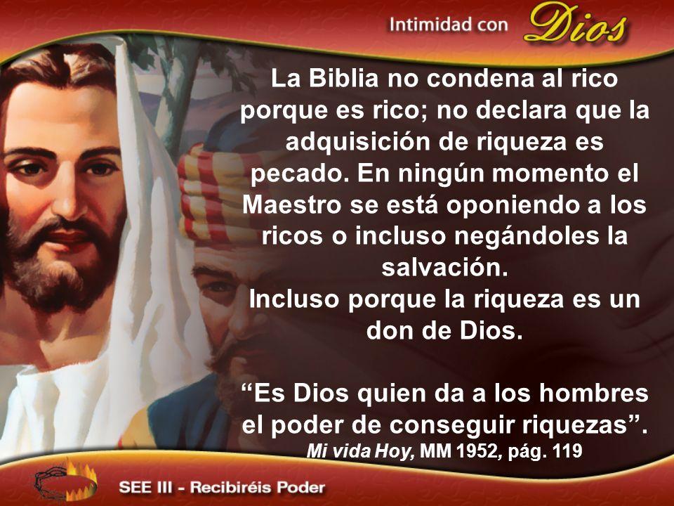La Biblia no condena al rico porque es rico; no declara que la adquisición de riqueza es pecado.